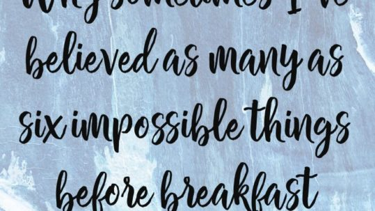 Why sometimes I've believed as many as six impossible things before breakfast