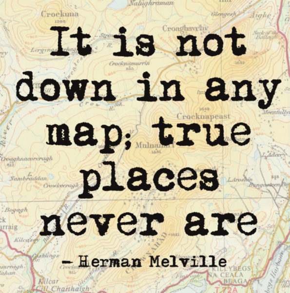 it is not down in any map true places never are - herman melville quote