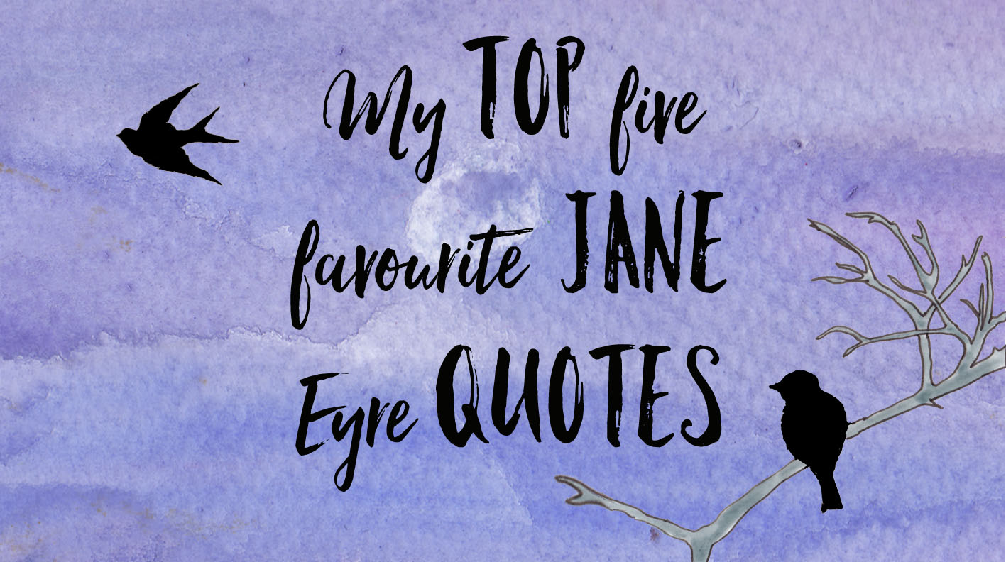 Quotes Jane Eyre My Top Five Favourite Jane Eyre Quotescharlotte Bronte