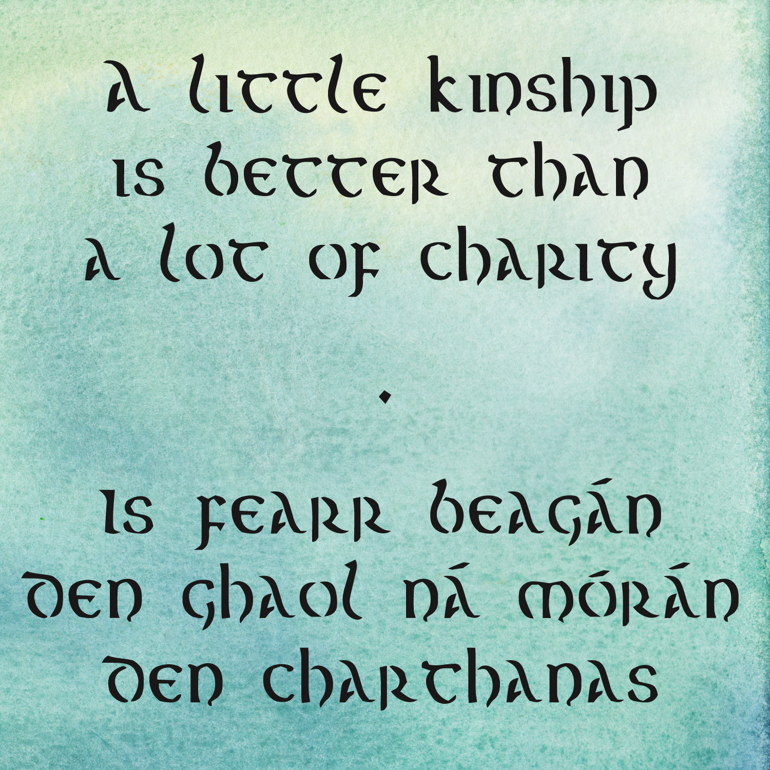 a little kinship is better than a lot of charity Irish quotes on kinship