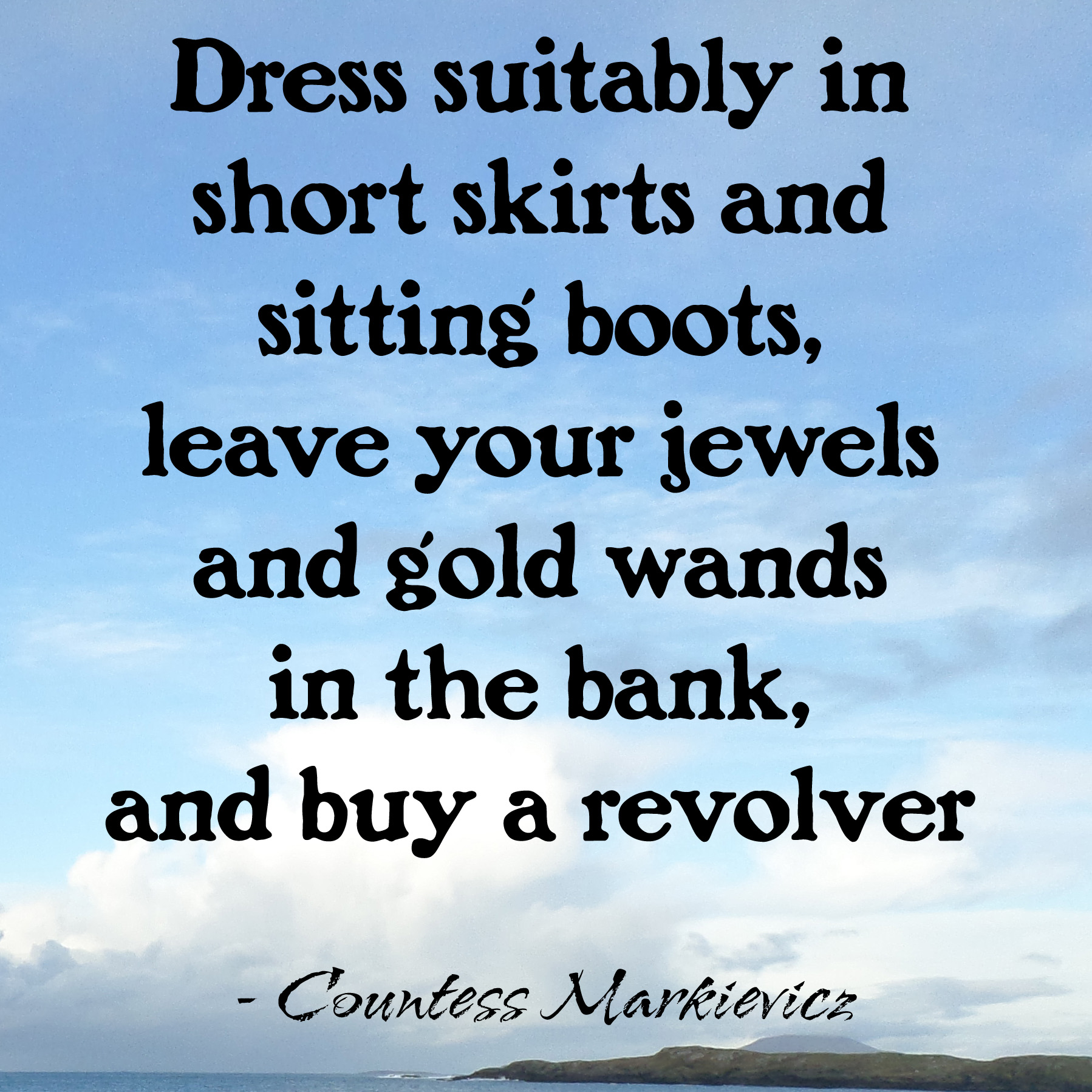 Dress suitably in short skirts and sitting boots, leave your jewels and gold wands in the bank, and buy a revolver