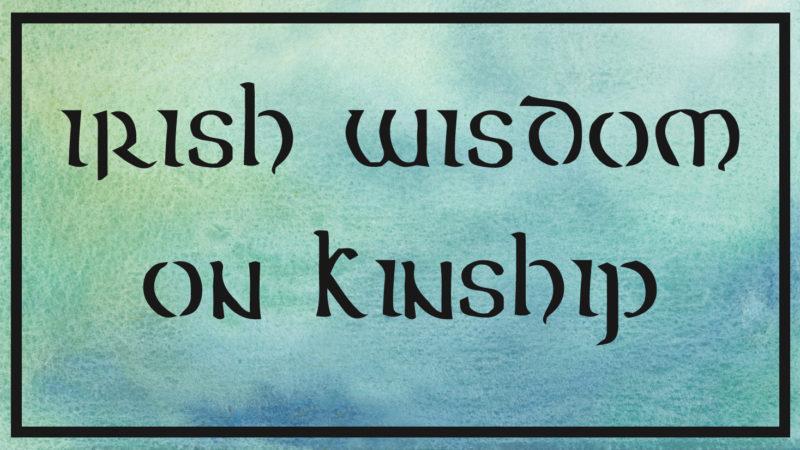 irish wisdom wednesday on kinship