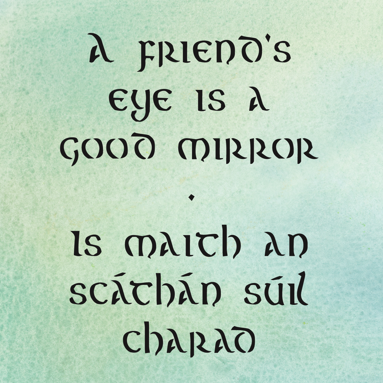 A FRIENDS EYE IS A GOOD MIRROR