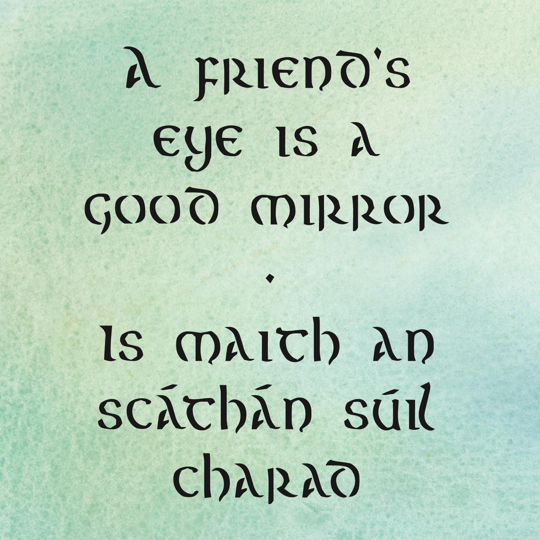A FRIENDS EYE IS A GOOD MIRROR