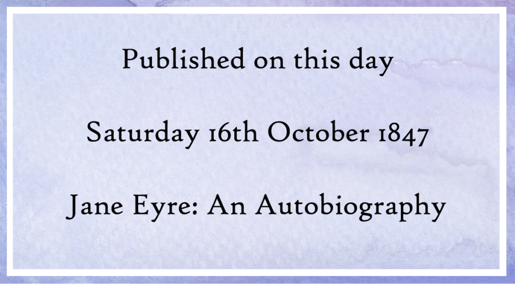 published on this day in 1847 Jane Eyre by Charlotte Bronte