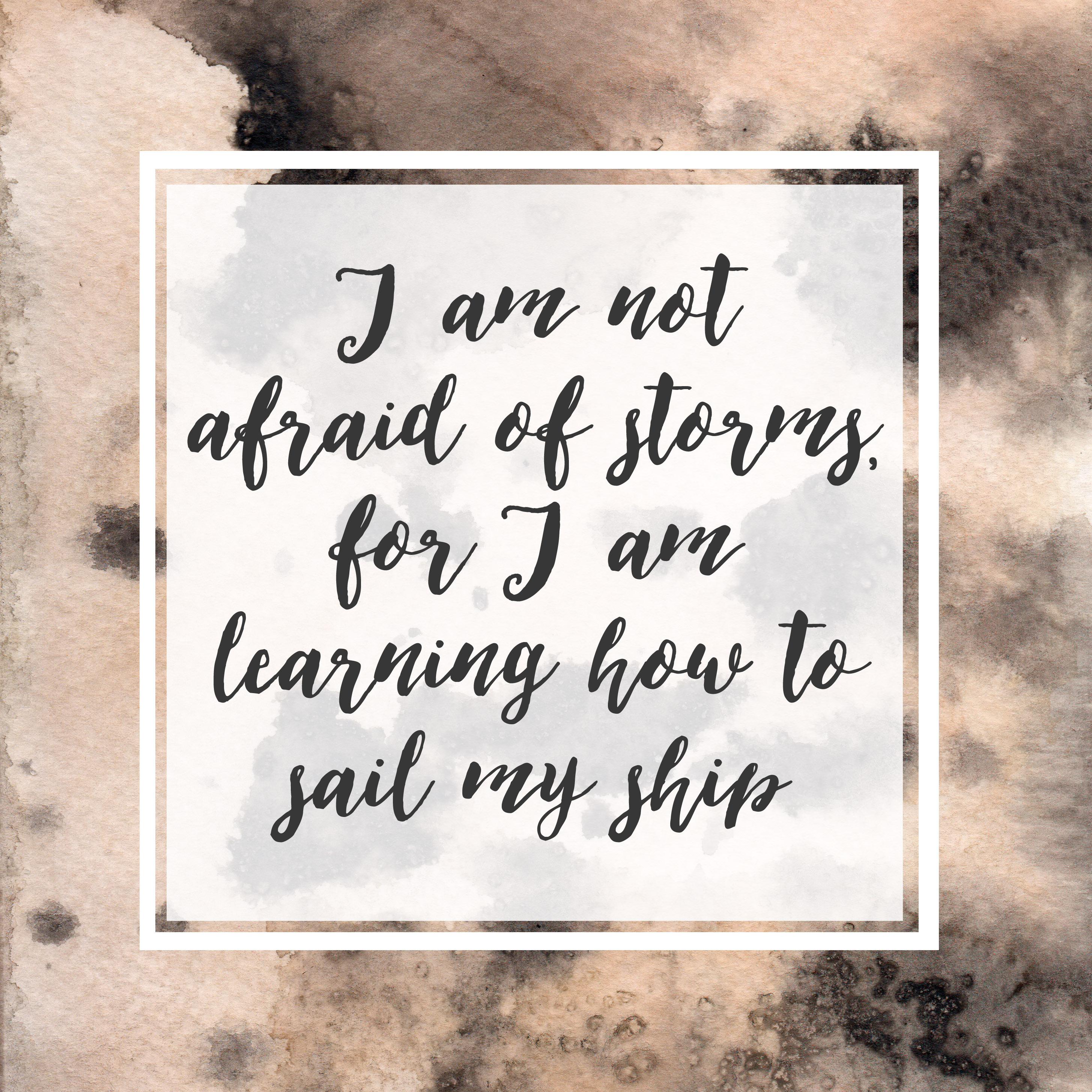 I am not afraid of storms, for I am learning how to sail my ship - amy march little women quote copy