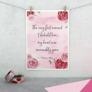 the very first moment I beheld him my heart was irrevocably gone, Northanger abbey quote print A5