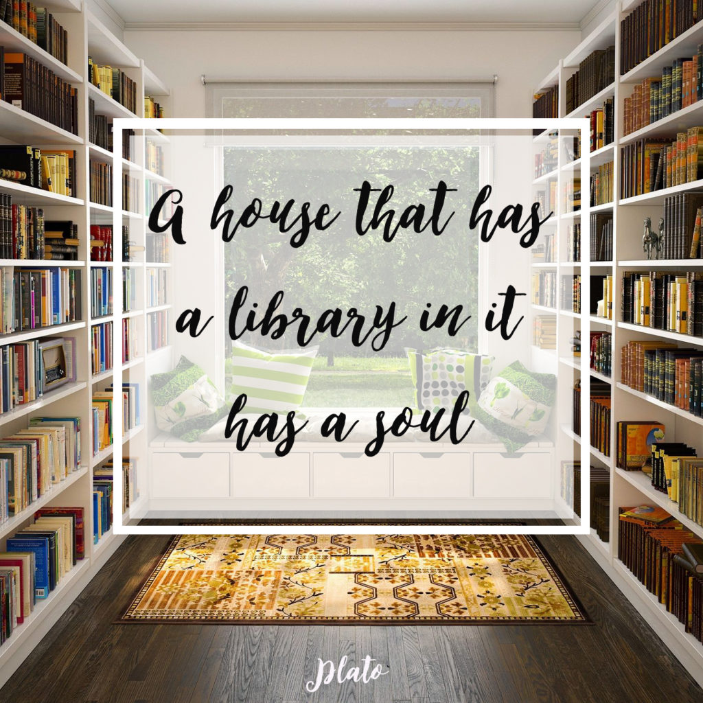 """A house that has a library in it has a soul."""" - Plato reading quote"""