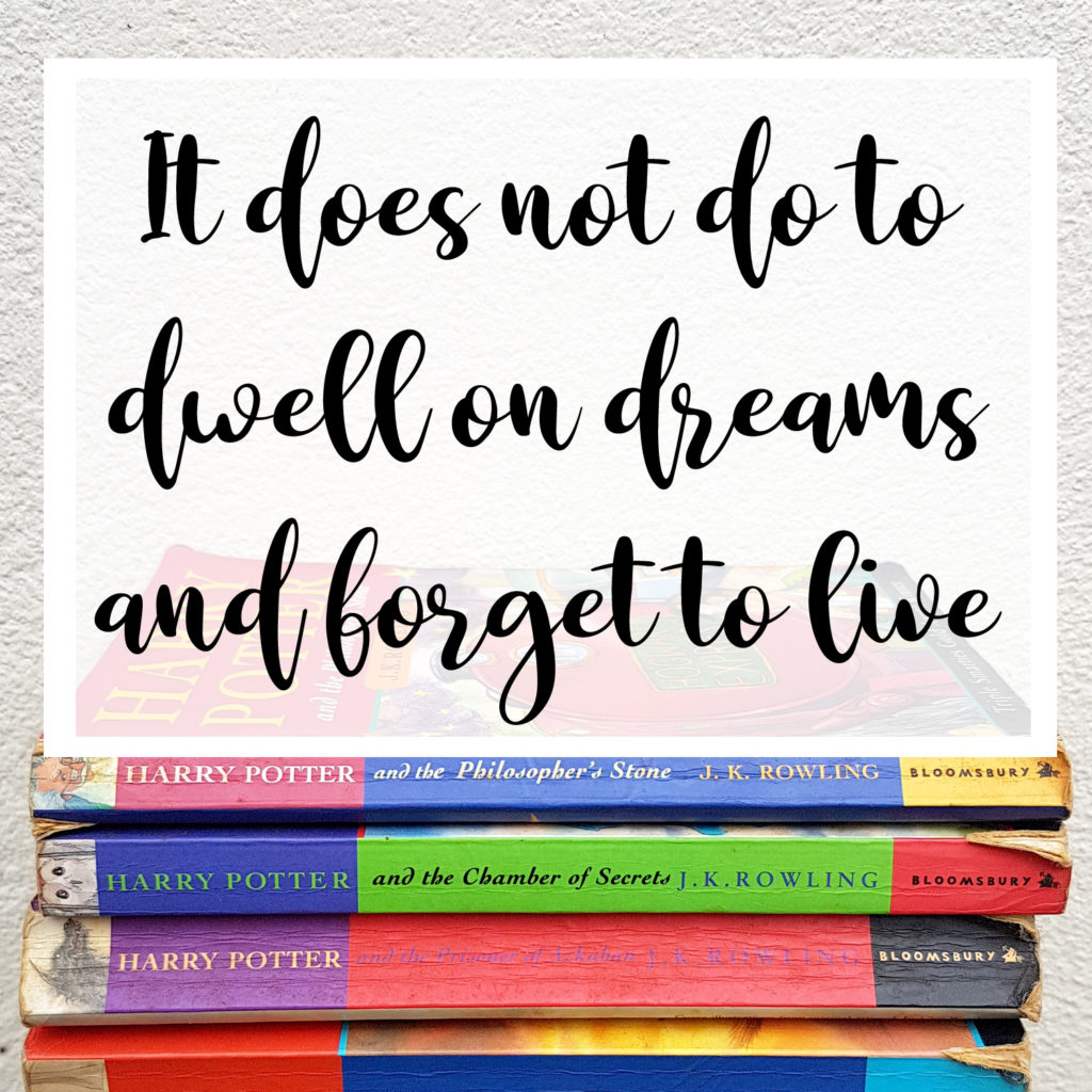 It does not do to dwell on dreams and forget to live - jk rowling quote from harry potter