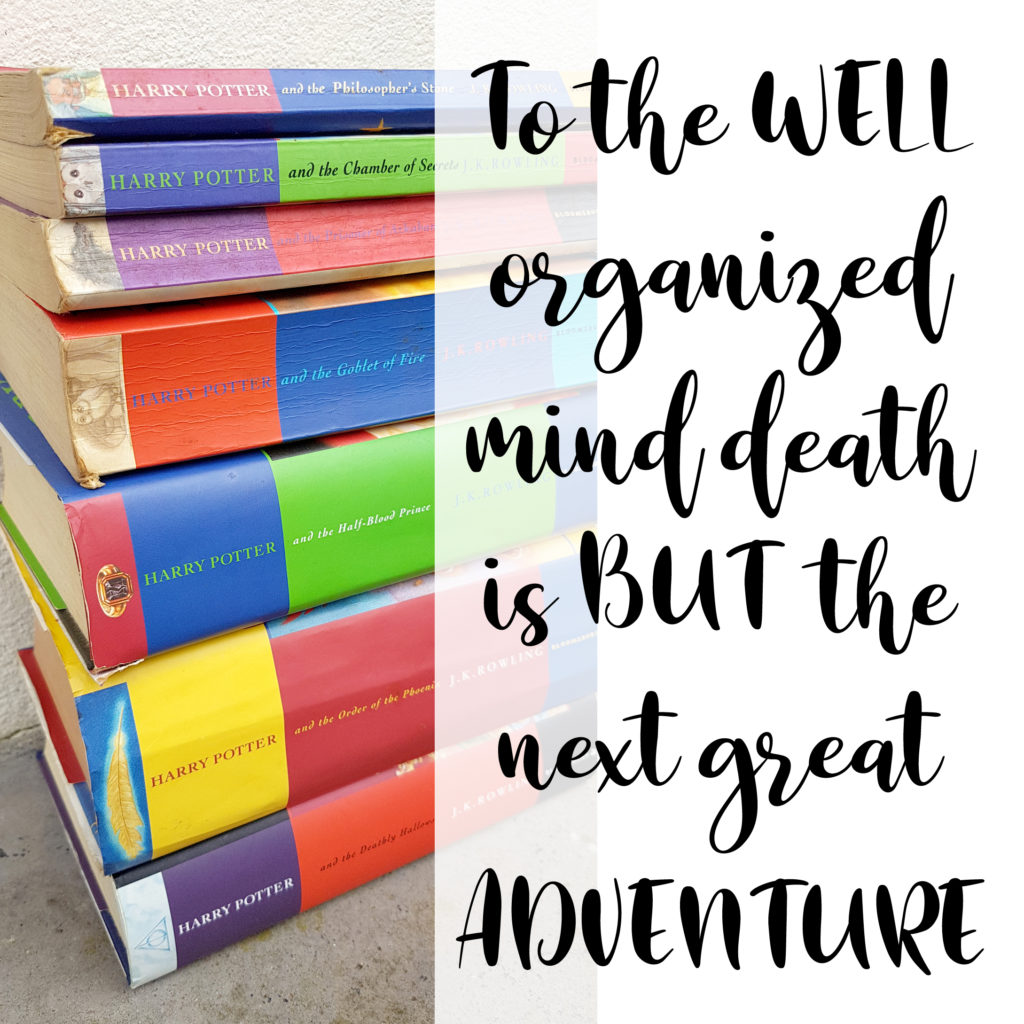 to the well organised mind death is but the next great adventure