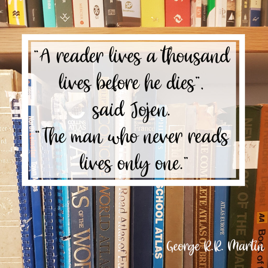 """""""A reader lives a thousand lives before he dies"""", said Jojen. """"The man who never reads lives only one."""" George R.R. Martin"""
