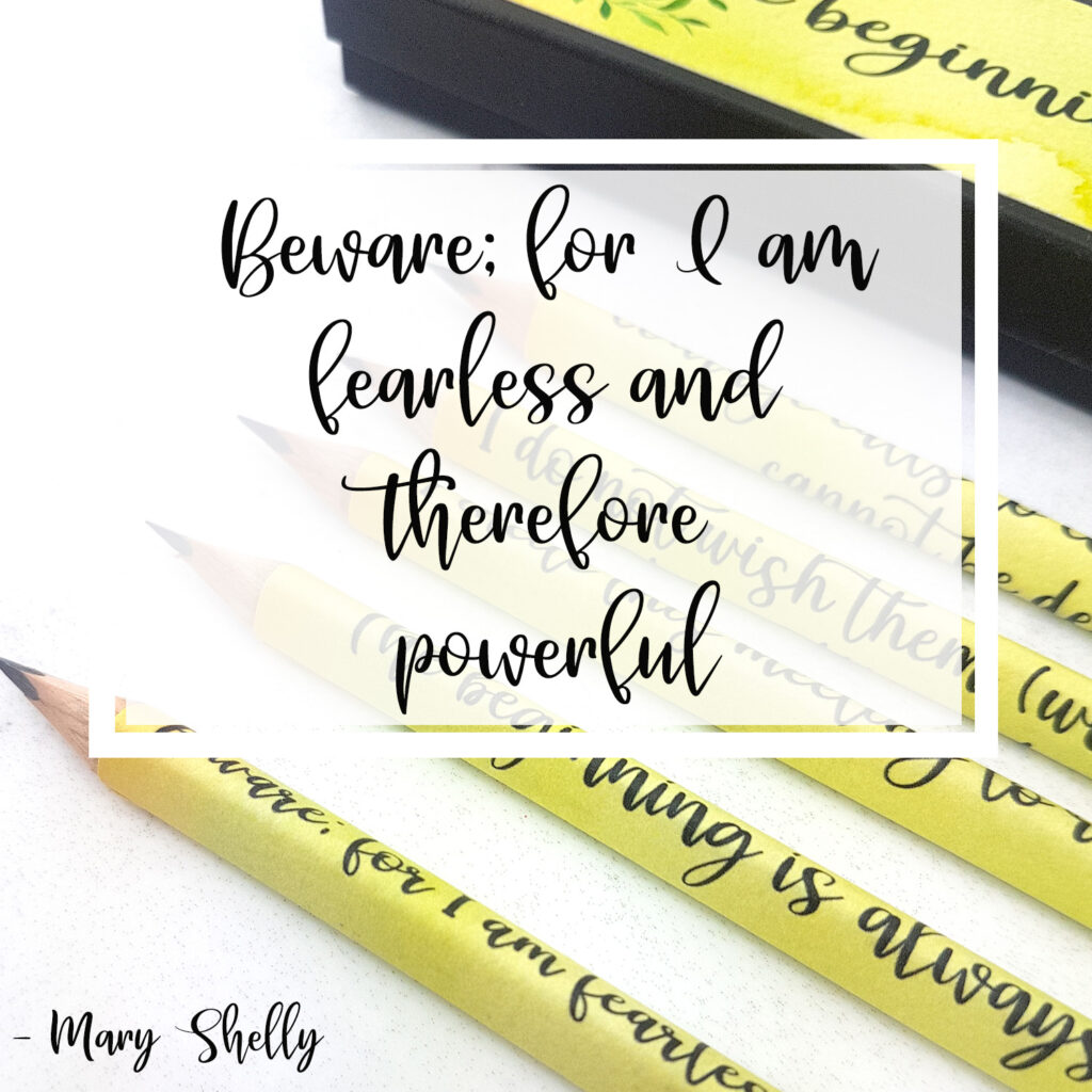 Beware; for I am fearless and therefore powerful. Mary Shelly best feminist quotes