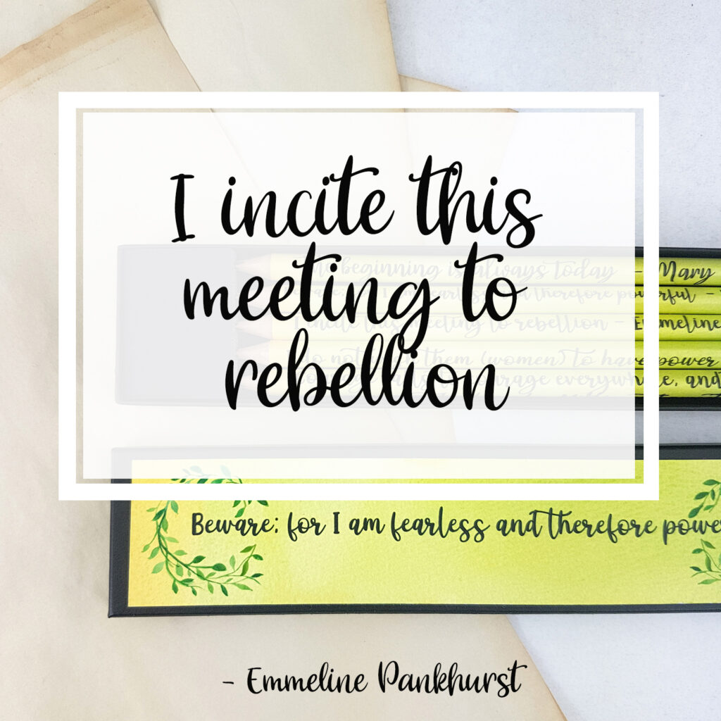 I incite this meeting to rebellion. Emmeline Pankhurst