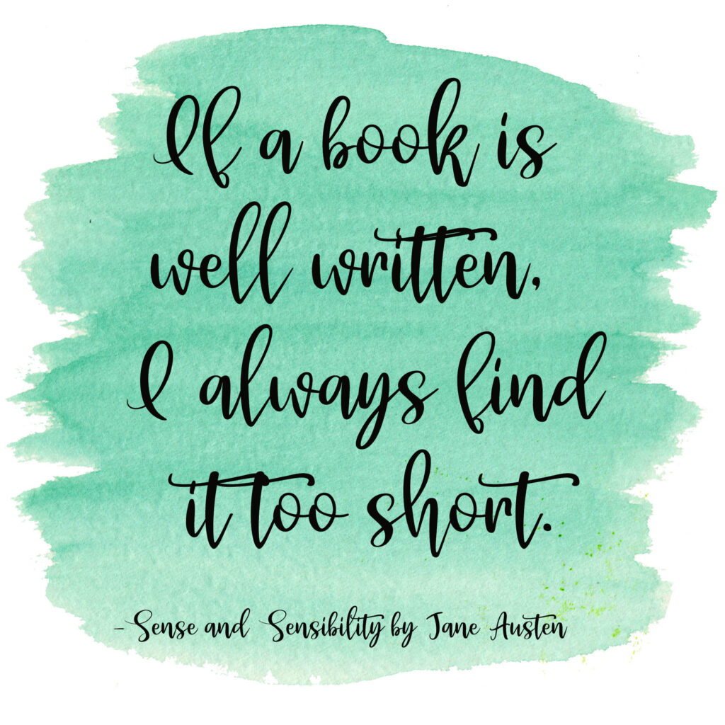 If a book is well written, I always find it too short. Sense and Sensibility by Jane Austen