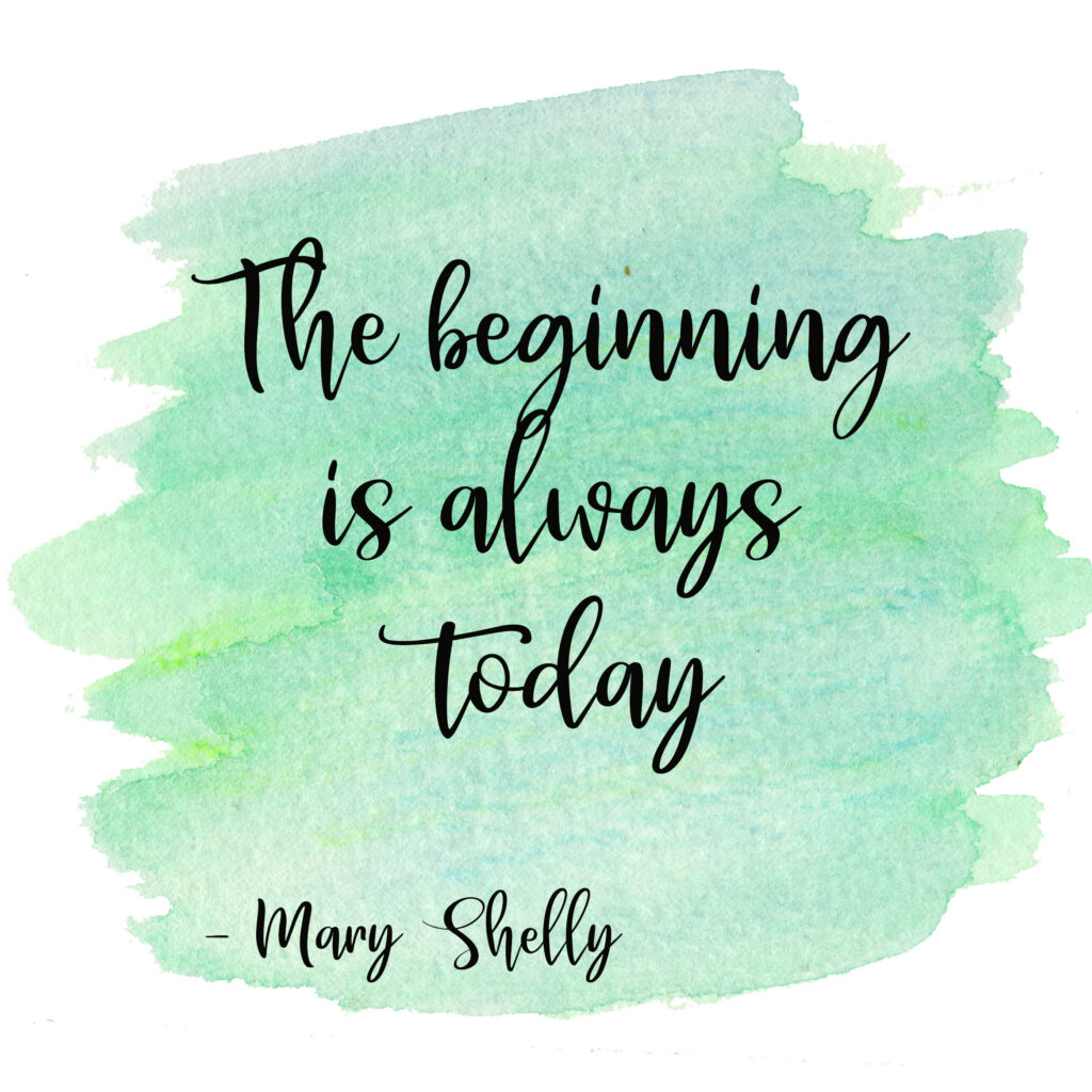 The beginning is always today. Mary Shelly feminist quote