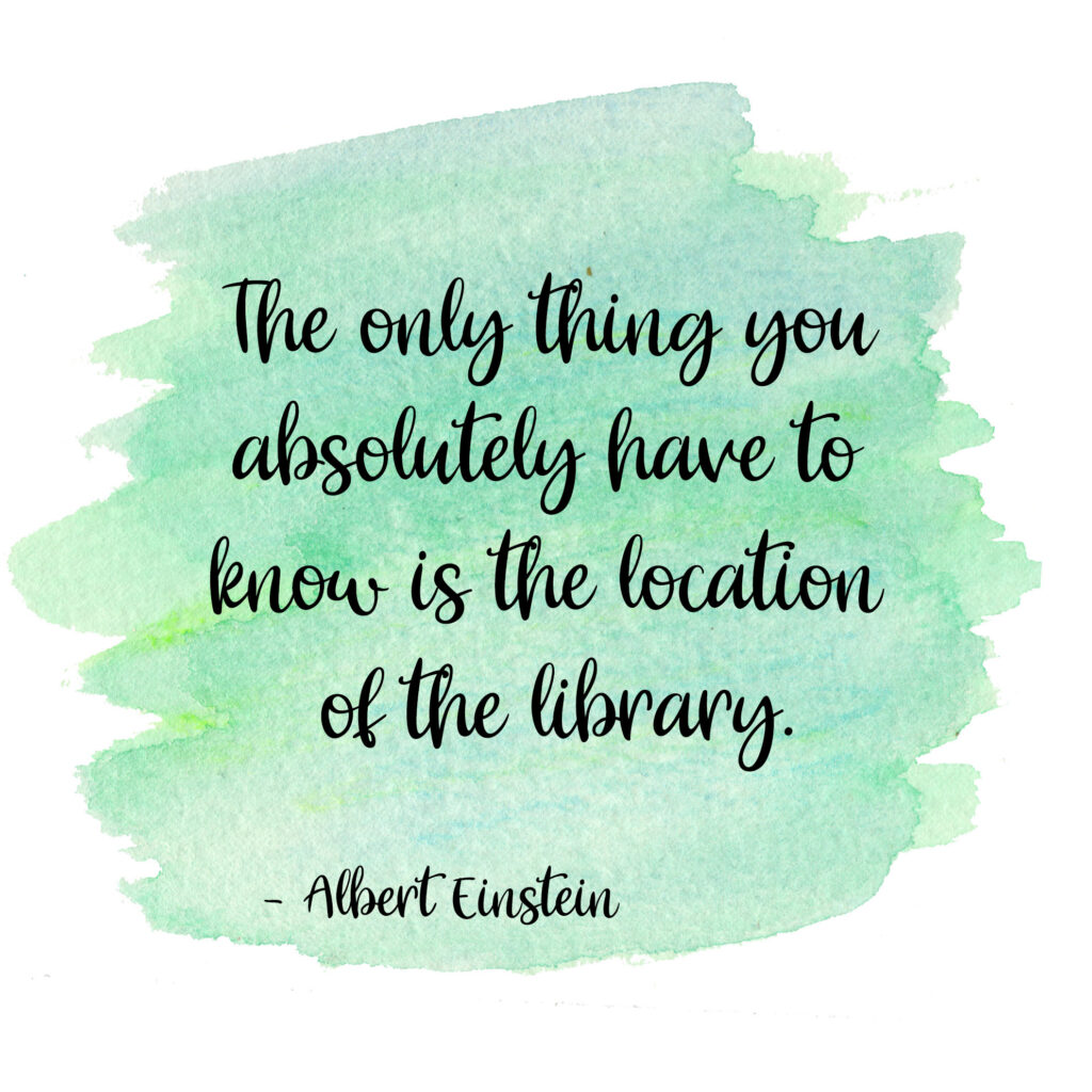 The only thing you absolutely have to know is the location of the library. Albert Einstein