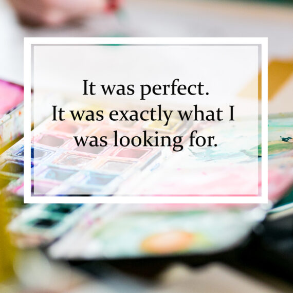 It was perfect.It was exactly what I was looking for.