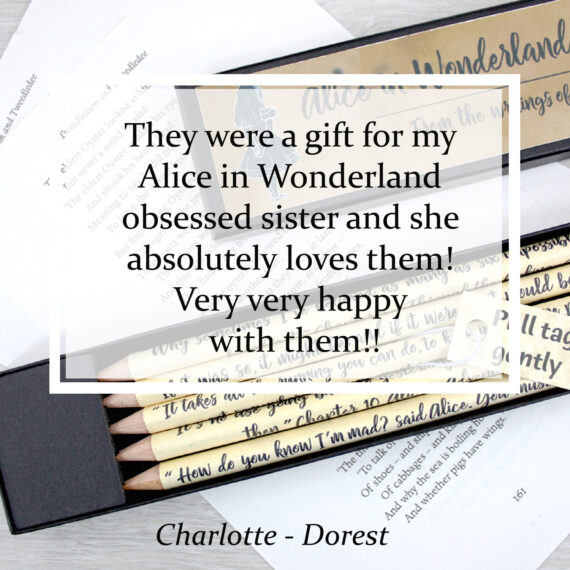 They were a gift for my Alice in wonderland obsessed sister and she absolutely loves them! Very very happy with them!!